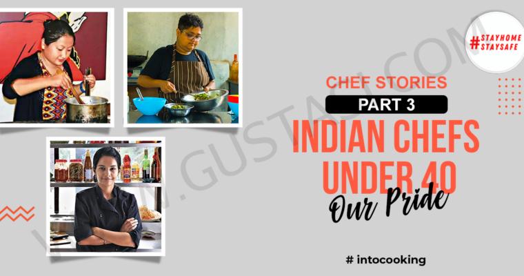 CHEF STORIES PART 3 – INDIAN CHEFS UNDER 40