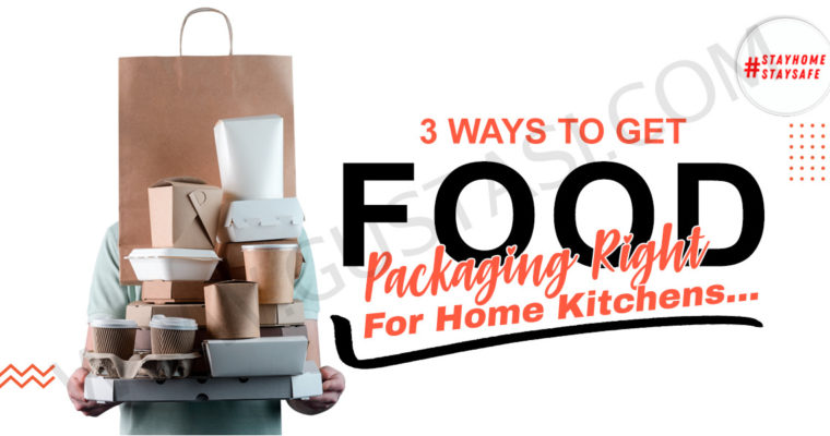 3 Ways To Get  Food Packaging Done Right for Home Kitchens