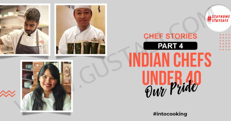CHEF STORIES PART 4 – INDIAN CHEFS UNDER 40