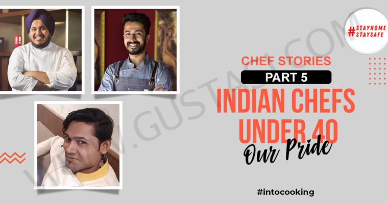 CHEF STORIES PART 5 – INDIAN CHEFS UNDER 40