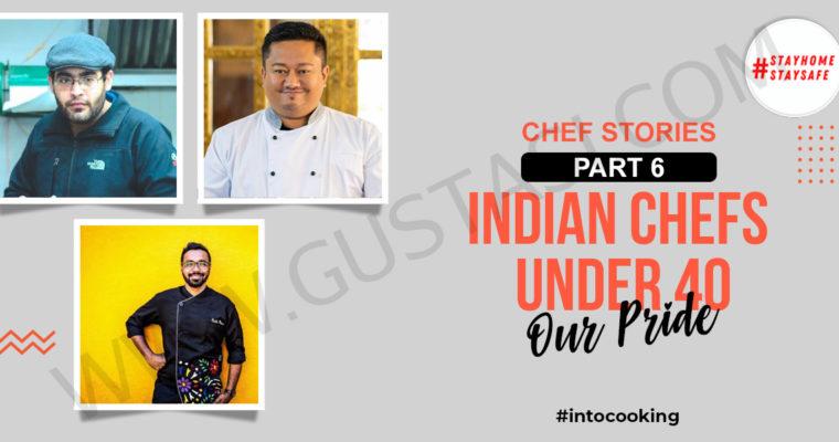 CHEF STORIES PART 6 – INDIAN CHEFS UNDER 40