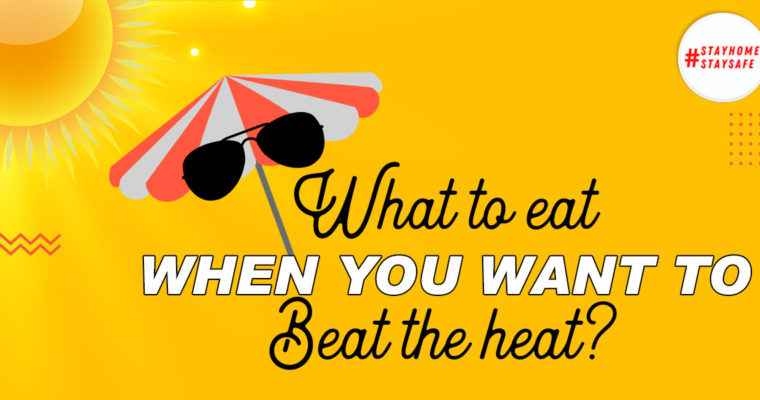 What to eat and beat the heat this Summer?
