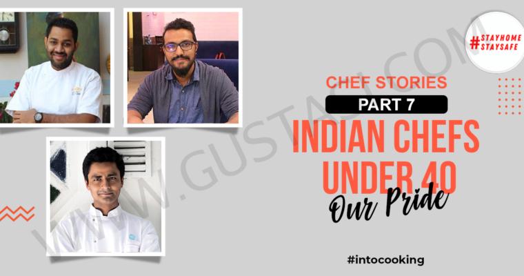 CHEF STORIES PART 7- INDIAN CHEFS 40 UNDER 40