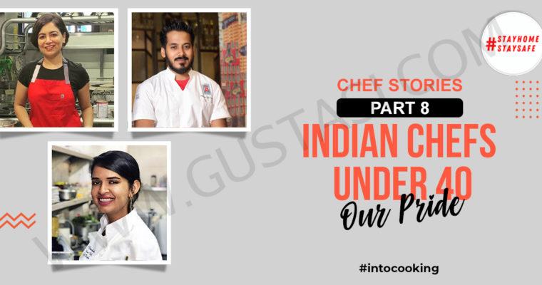 CHEF STORIES PART 8 – INDIAN CHEFS UNDER 40