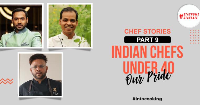 CHEF STORIES PART 9 – INDIAN CHEFS UNDER 40