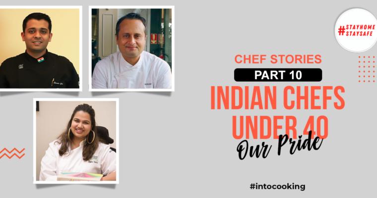Chef stories Part 10 – Indian chefs under 40