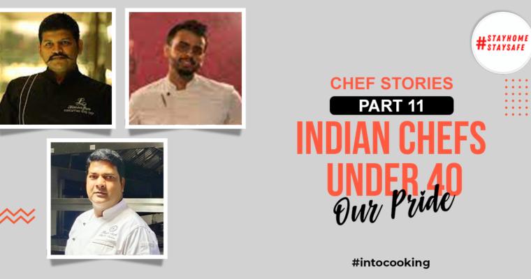Chef stories Part 11 – Indian chefs under 40