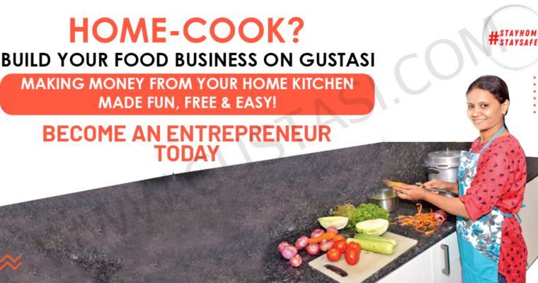 AS A HOME-COOK HOW TO BUILD YOUR FOOD BUSINESS ON GUSTASI