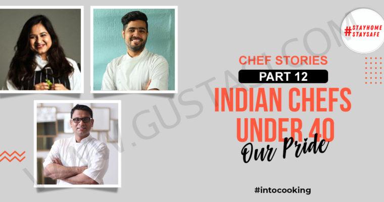 CHEF STORIES PART 12 – INDIAN CHEFS UNDER 40
