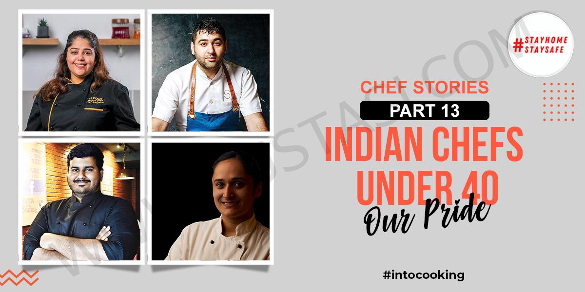 CHEF STORIES PART 13 – INDIAN CHEFS UNDER 40