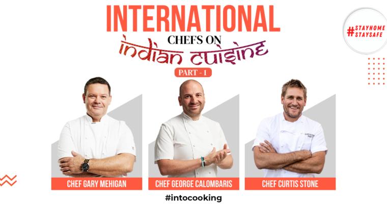INTERNATIONAL CHEFS ON INDIAN CUISINE | PART 1